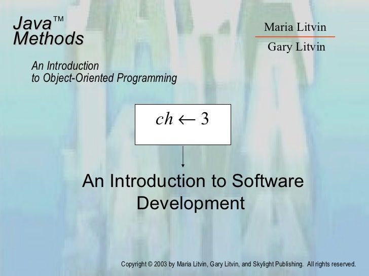 An Introduction to Software Development Java Methods An Introduction to Object-Oriented Programming Maria Litvin Gary Litv...