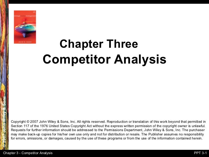 Competitor Analysis Chapter Three Copyright  ©  2007 John Wiley & Sons, Inc. All rights reserved. Reproduction or translat...