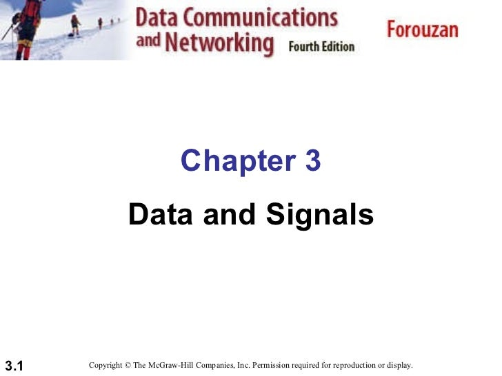 Chapter 3 Data and Signals Copyright © The McGraw-Hill Companies, Inc. Permission required for reproduction or display.