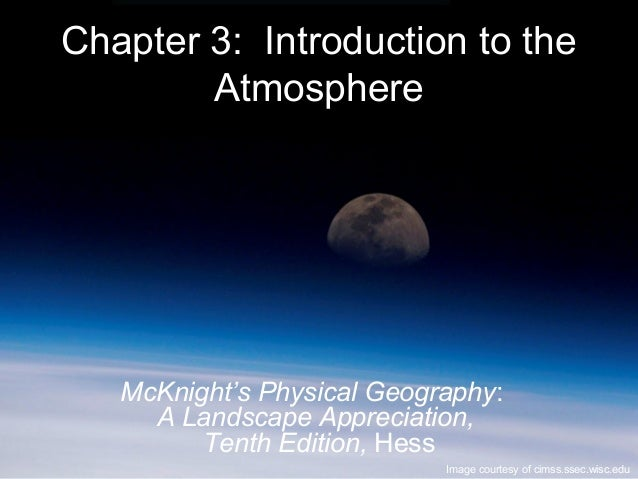 Chapter 3: Introduction to theAtmosphereImage courtesy of cimss.ssec.wisc.eduMcKnight's Physical Geography:A Landscape App...