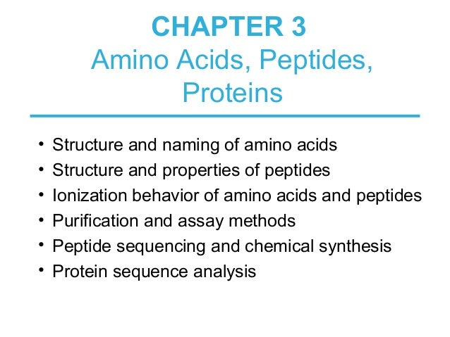 CHAPTER 3 Amino Acids, Peptides, Proteins • Structure and naming of amino acids • Structure and properties of peptides • I...