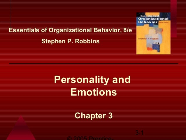 3-1 Personality and Emotions Chapter 3 Essentials of Organizational Behavior, 8/e Stephen P. Robbins