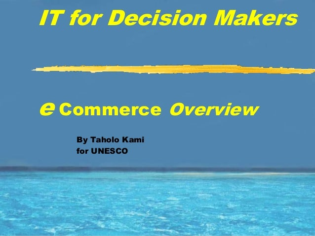 IT for Decision Makerse Commerce Overview   By Taholo Kami   for UNESCO