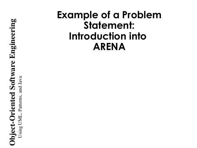 UsingUML,Patterns,andJava Object-OrientedSoftwareEngineering Example of a Problem Statement: Introduction into ARENA