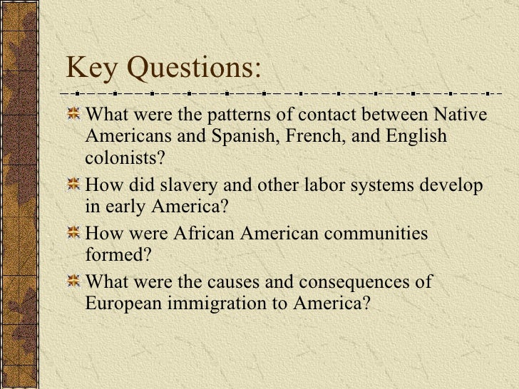 Key Questions: <ul><li>What were the patterns of contact between Native Americans and Spanish, French, and English colonis...