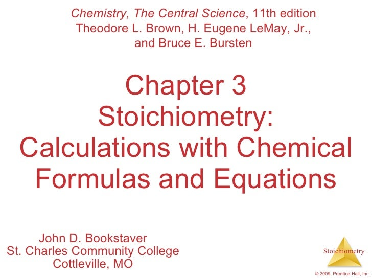Chapter 3 Stoichiometry: Calculations with Chemical Formulas and Equations John D. Bookstaver St. Charles Community Colleg...