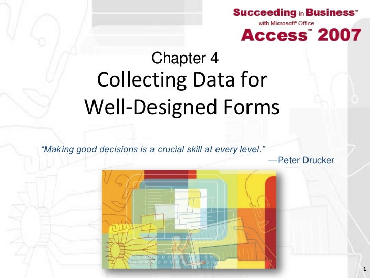 """Collecting Data for Well-Designed Forms<br />1<br />Chapter 4<br />""""Making good decisions is a crucial skill at every leve..."""