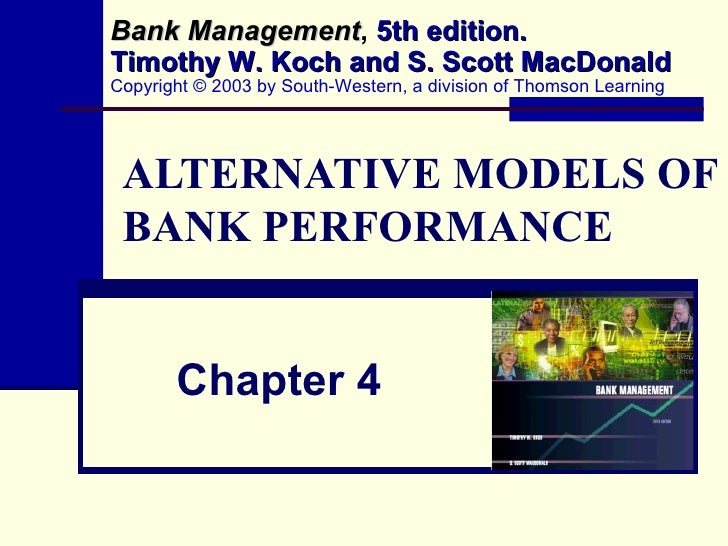ALTERNATIVE MODELS OF BANK PERFORMANCE Chapter 4 Bank Management ,   5th edition. Timothy W. Koch and S. Scott MacDonald C...