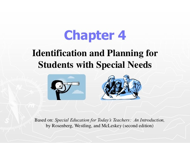 Chapter 4  Identification and Planning for  Students with Special Needs  Based on: Special Education for Today's Teachers:...