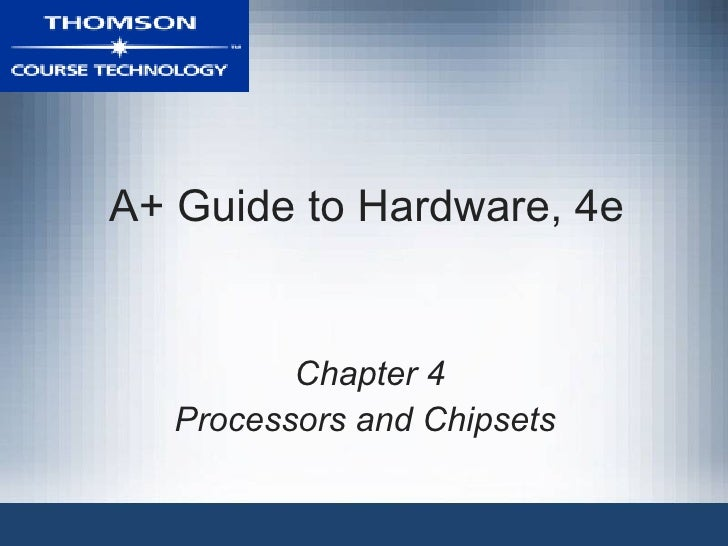 A+ Guide to Hardware, 4e          Chapter 4   Processors and Chipsets