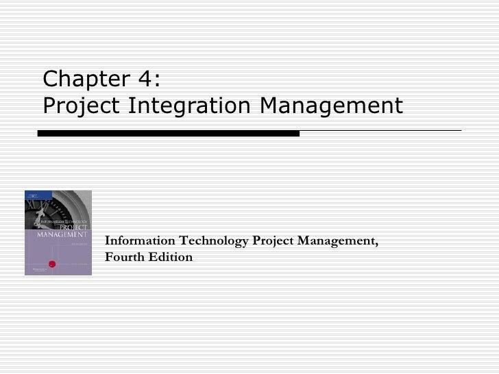 Chapter 4:  Project Integration Management Information Technology Project Management, Fourth Edition