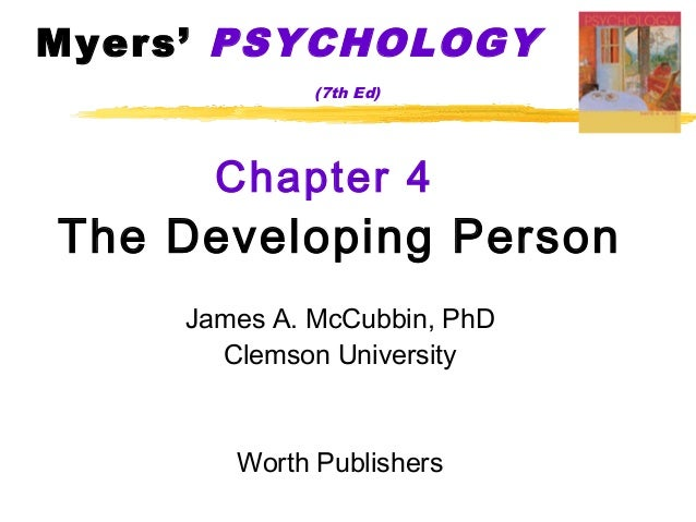 Myers' PSYCHOLOGY              (7th Ed)       Chapter 4The Developing Person     James A. McCubbin, PhD       Clemson Univ...