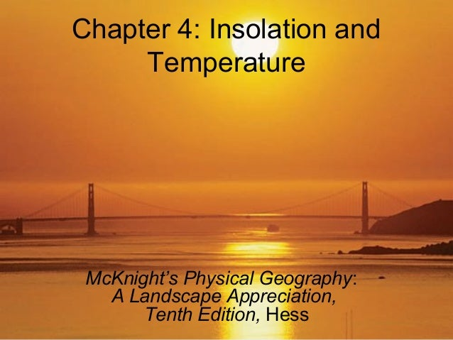 Chapter 4: Insolation andTemperatureMcKnight's Physical Geography:A Landscape Appreciation,Tenth Edition, Hess