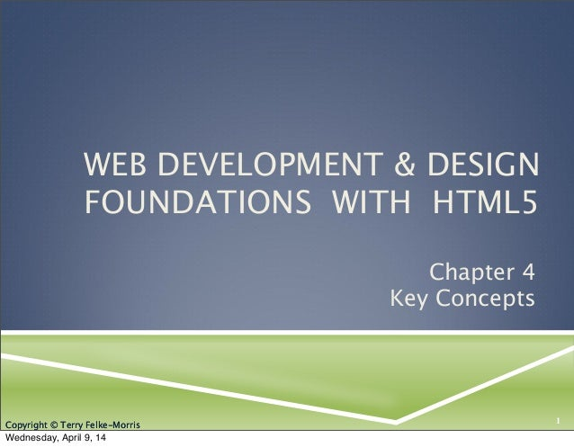 Copyright © Terry Felke-Morris WEB DEVELOPMENT & DESIGN FOUNDATIONS WITH HTML5 Chapter 4 Key Concepts 1Copyright © Terry F...
