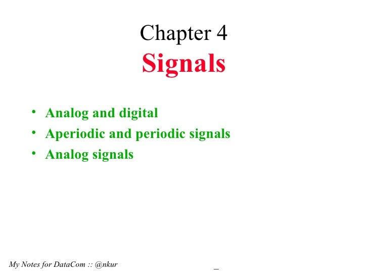 Chapter 4 Signals <ul><li>Analog and digital </li></ul><ul><li>Aperiodic and periodic signals </li></ul><ul><li>Analog sig...