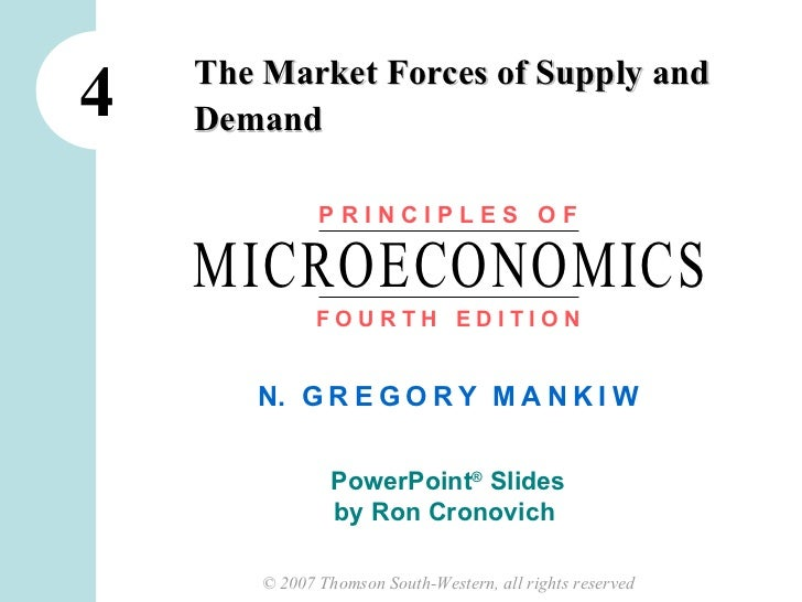 The Market Forces of Supply and4   Demand               PRINCIPLES OF    MICROECONOMICS               FOURTH EDITION      ...
