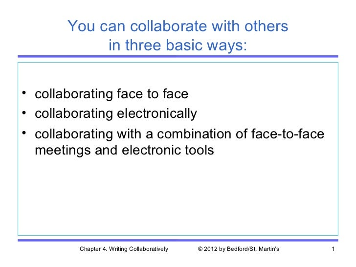 You can collaborate with others            in three basic ways:• collaborating face to face• collaborating electronically•...