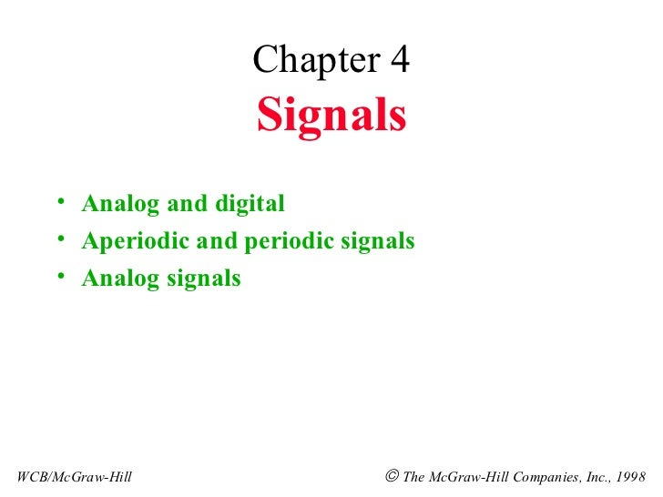 Chapter 4 Signals <ul><li>Analog and digital </li></ul><ul><li>Aperiodic and periodic signals </li></ul><ul><li>Analog sig...