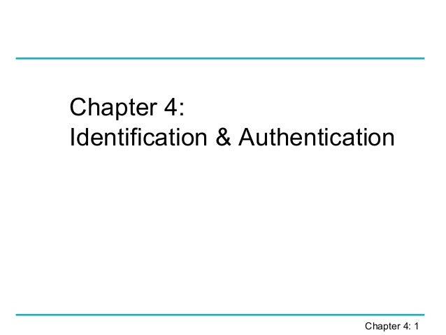 Chapter 4:Identification & Authentication                            Chapter 4: 1