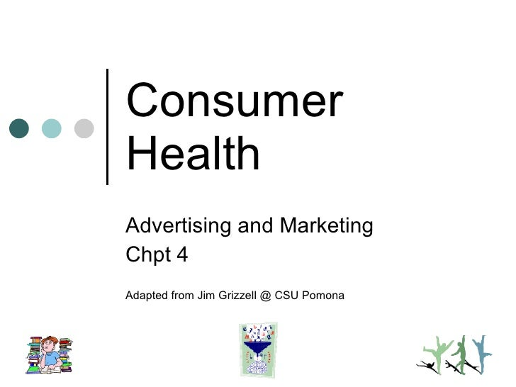 Consumer Health Advertising and Marketing Chpt 4 Adapted from Jim Grizzell @ CSU Pomona