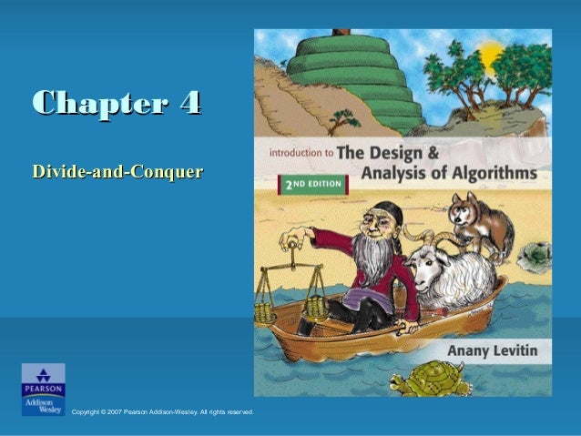 Chapter 4Chapter 4 Divide-and-ConquerDivide-and-Conquer Copyright © 2007 Pearson Addison-Wesley. All rights reserved.