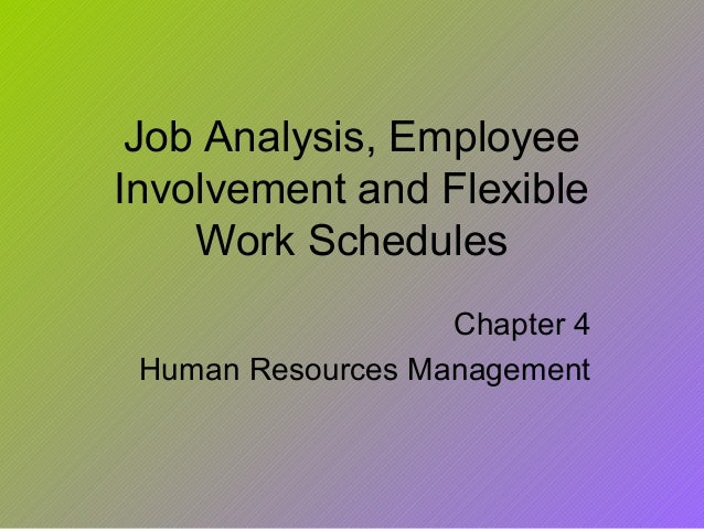 Job Analysis, EmployeeInvolvement and Flexible    Work Schedules                   Chapter 4 Human Resources Management