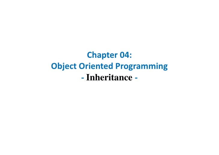 Chapter 04:Object Oriented Programming       - Inheritance -