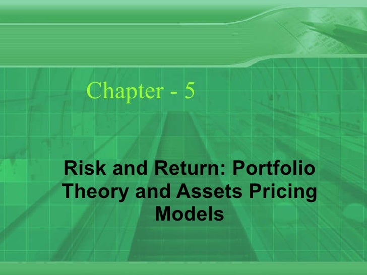 Chapter - 5 Risk and Return: Portfolio Theory and Assets Pricing Models