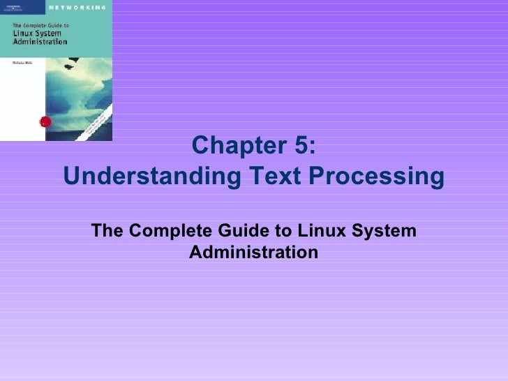 Chapter 5: Understanding Text Processing The Complete Guide to Linux System Administration