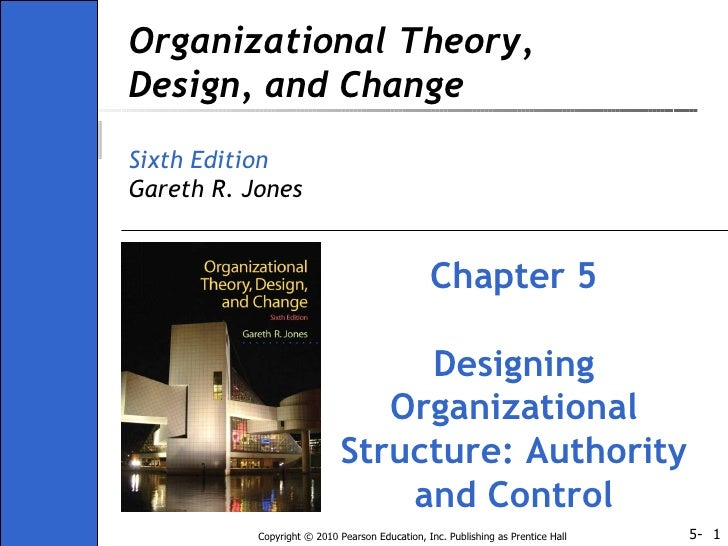 Organizational Theory, Design, and Change Sixth Edition Gareth R. Jones Chapter 5 Designing Organizational Structure: Auth...