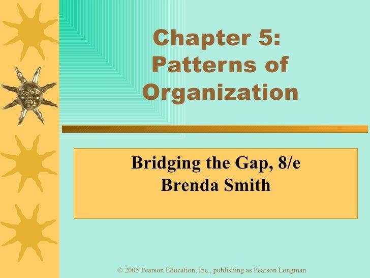 Chapter 5:  Patterns of Organization Bridging the Gap, 8/e Brenda Smith