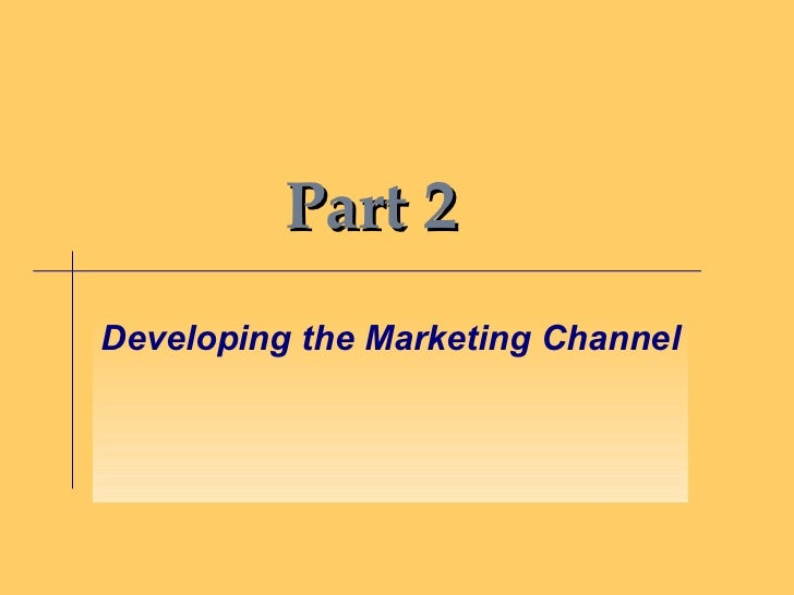 Part 2 Developing the Marketing Channel
