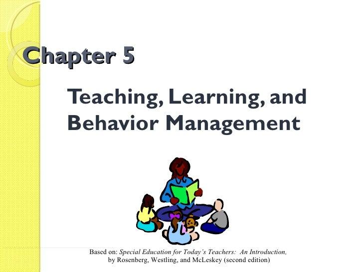 Chapter 5                 Teaching, Learning, and                 Behavior ManagementRosenberg/Westling/McLeskey    Based ...