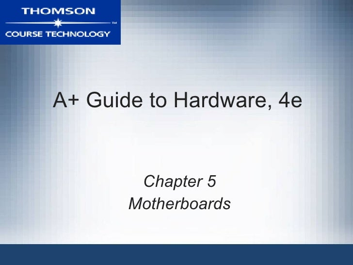 A+ Guide to Hardware, 4e        Chapter 5       Motherboards