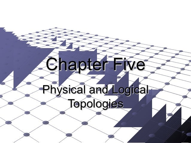 Chapter FivePhysical and Logical    Topologies