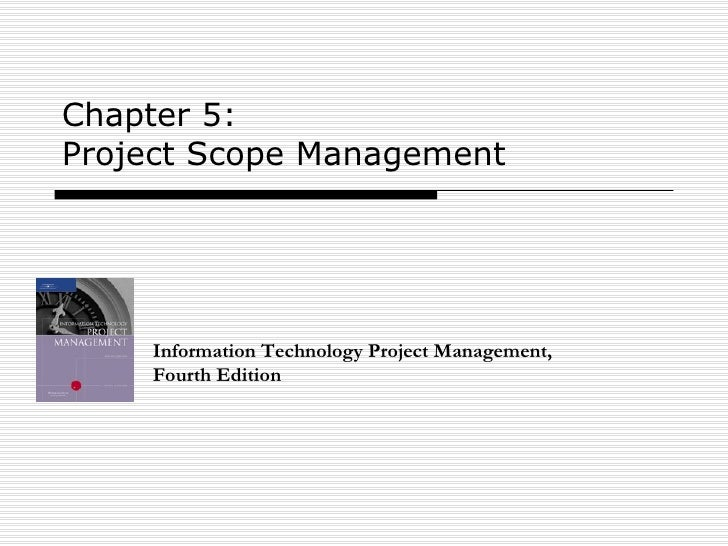 Chapter 5:  Project Scope Management Information Technology Project Management, Fourth Edition