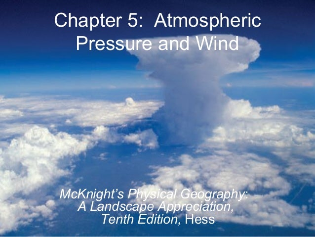 Chapter 5: AtmosphericPressure and WindMcKnight's Physical Geography:A Landscape Appreciation,Tenth Edition, Hess