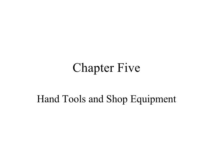 Chapter Five Hand Tools and Shop Equipment