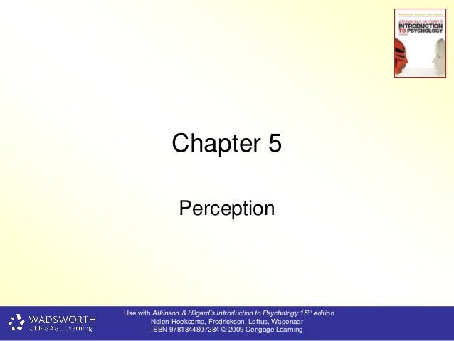 Chapter 5                 PerceptionUse with Atkinson & Hilgard's Introduction to Psychology 15th edition        Nolen-Hoe...