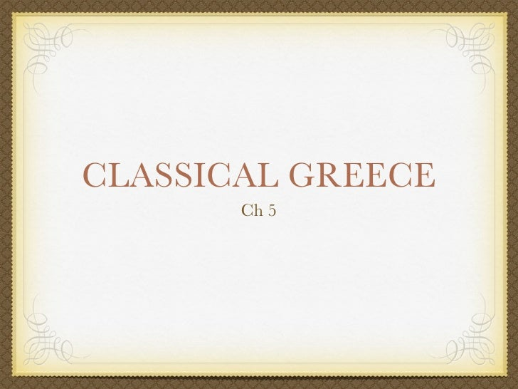 CLASSICAL GREECE        Ch 5