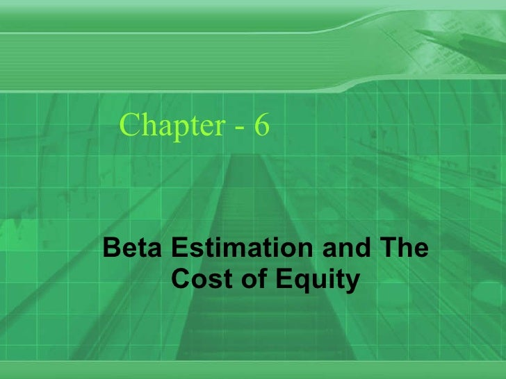 Chapter - 6 Beta Estimation and The Cost of Equity