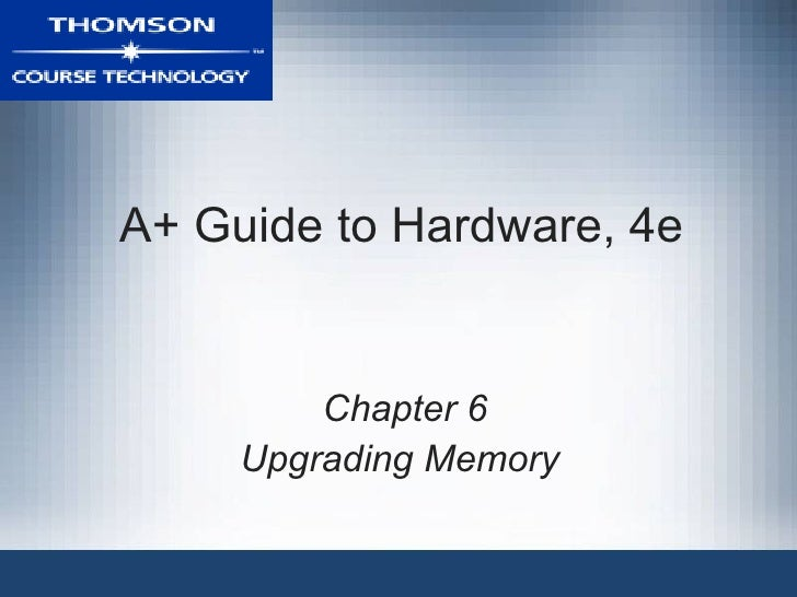 A+ Guide to Hardware, 4e         Chapter 6     Upgrading Memory