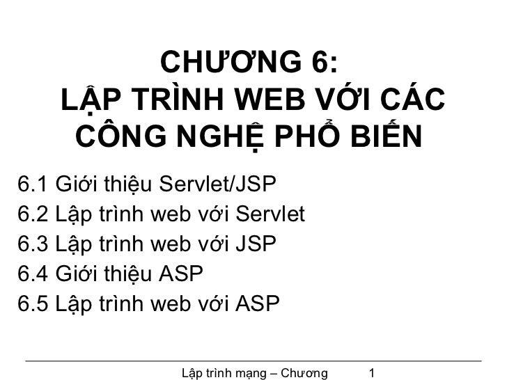 CHƯƠNG 6:    LẬP TRÌNH WEB VỚI CÁC     CÔNG NGHỆ PHỔ BIẾN6.1 Giới thiệu Servlet/JSP6.2 Lập trình web với Servlet6.3 Lập tr...