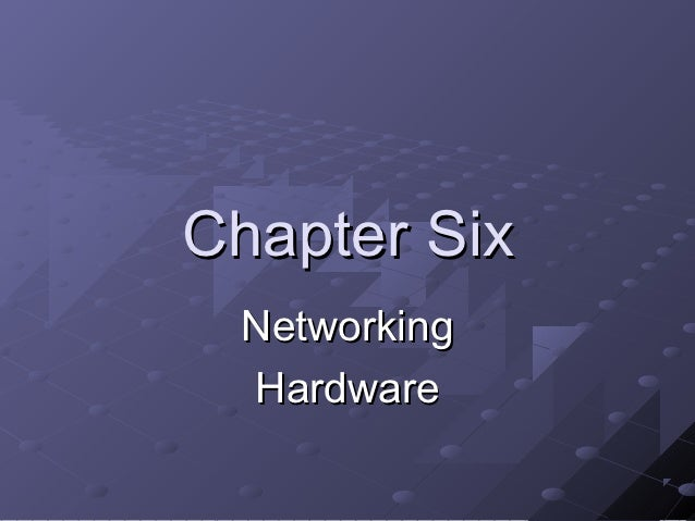 Chapter Six Networking Hardware