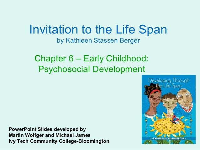 Invitation to the Life Span                  by Kathleen Stassen Berger         Chapter 6 – Early Childhood:          Psyc...