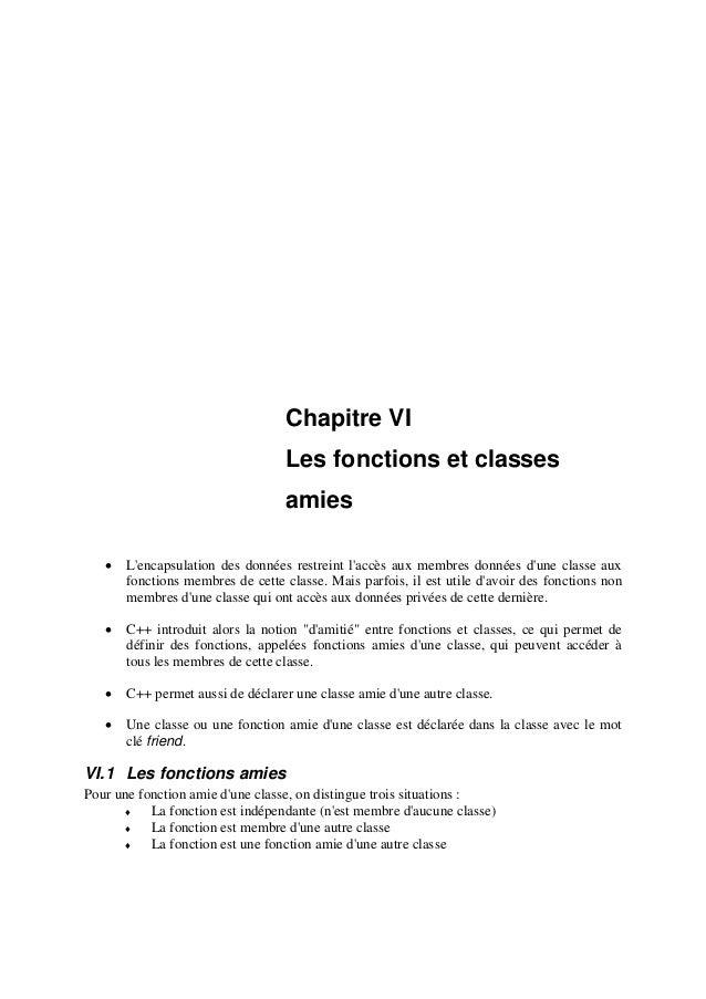 Chapitre VI Les fonctions et classes amies • L'encapsulation des données restreint l'accès aux membres données d'une class...