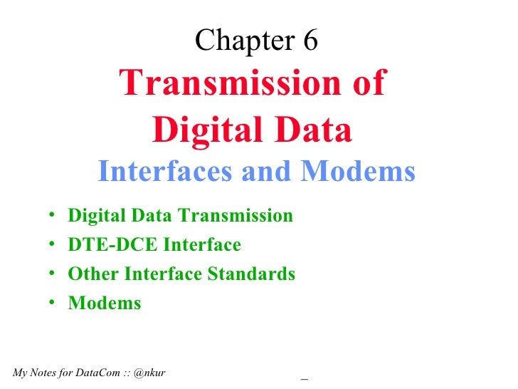 Chapter 6 Transmission of  Digital Data   Interfaces and Modems <ul><li>Digital Data Transmission </li></ul><ul><li>DTE-DC...