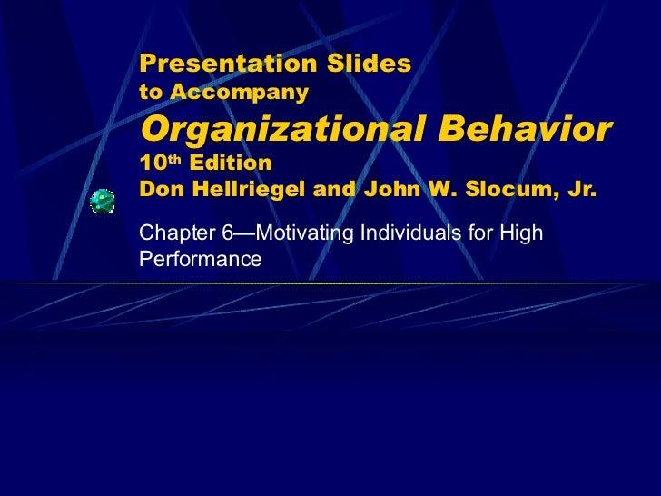 Presentation Slides to Accompany Organizational Behavior   10 th  Edition Don Hellriegel and John W. Slocum, Jr. Chapter 6...