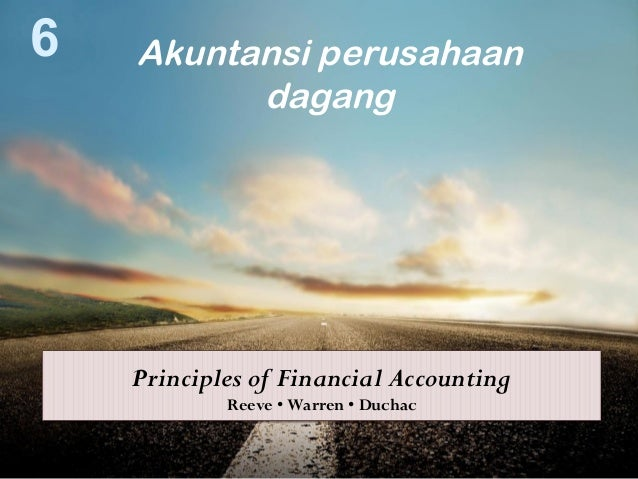 6   Akuntansi perusahaan          dagang    Principles of Financial Accounting            Reeve • Warren • Duchac