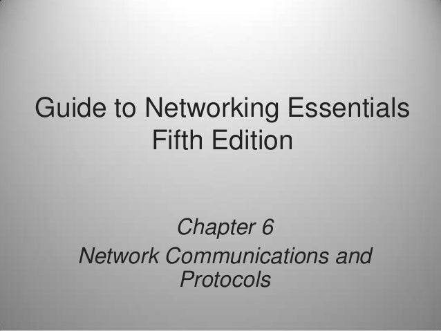 Guide to Networking Essentials Fifth Edition Chapter 6 Network Communications and Protocols